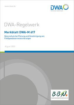 Merkblatt DWA-M 617 Naturschutz bei Planung und Genehmigung von Fließgewässerrenaturierungen
