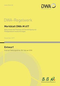 """Merkblatt DWA-M 617 Naturschutz bei Planung und Genehmigung von Fließgewässerrenaturierungen (Entwurf) von DWA-Arbeitsgruppe GB-2.9 """"Naturschutzstandards"""""""