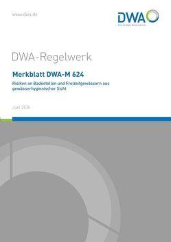 Merkblatt DWA-M 624 Risiken an Badestellen und Freizeitgewässern aus gewässerhygienischer Sicht von Deutsche Vereinigung für Wasserwirtschaft,  Abwasser und Abfall e.V. (DWA)