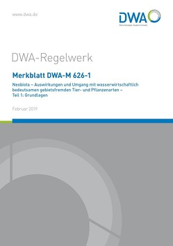 """Merkblatt DWA-M 626-1 Neobiota – Auswirkungen und Umgang mit wasserwirtschaftlich bedeutsamen gebietsfremden Tier- und Pflanzenarten – Teil 1: Grundlagen von DWA-Arbeitsgruppe GB-1.8 """"Neobiota"""""""