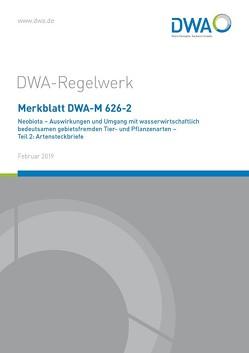 """Merkblatt DWA-M 626-2 Neobiota – Auswirkungen und Umgang mit wasserwirtschaftlich bedeutsamen gebietsfremden Tier- und Pflanzenarten – Teil 2: Artensteckbriefe von DWA-Arbeitsgruppe GB-1.8 """"Neobiota"""""""