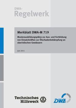 Merkblatt DWA-M 719 Musterausbildungspläne zur Aus- und Fortbildung von Einsatzkräften zur Ölschadenbekämpfung an oberirdischen Gewässern