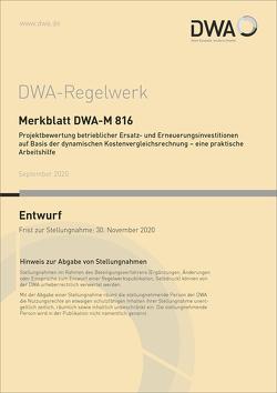 Merkblatt DWA-M 816 Projektbewertung betrieblicher Ersatz- und Erneuerungsinvestitionen auf Basis der dynamischen Kostenvergleichsrechnung – eine praktische Arbeitshilfe (Entwurf)