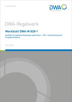 Merkblatt DWA-M 820-1 Qualität von Ingenieurleistungen optimieren – Teil 1: Vorbereitung und Vergabeverfahren