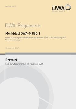 Merkblatt DWA-M 820-1 Qualität von Ingenieurleistungen optimieren – Teil 1: Vorbereitung und Vergabeverfahren (Entwurf)