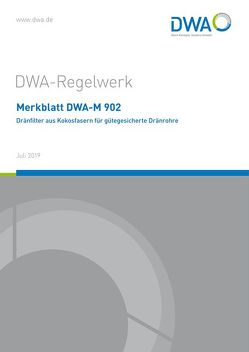 Merkblatt DWA-M 902 Dränfilter aus Kokosfasern für gütegesicherte Dränrohre