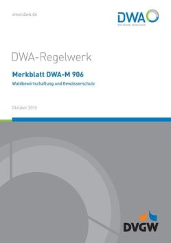 Merkblatt DWA-M 906 Waldbewirtschaftung und Gewässerschutz