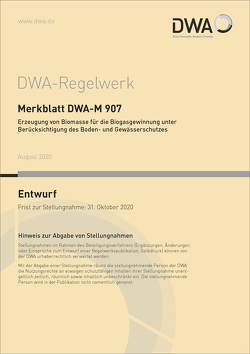 Merkblatt DWA-M 907 Erzeugung von Biomasse für die Biogasgewinnung unter Berücksichtigung des Boden- und Gewässerschutzes (Entwurf)