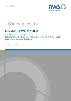 Merkblatt DWA-M 920-3 Bodenfunktionsansprache – Teil 3: Funktion des Bodens im Nährstoffhaushalt (N, P, K, Ca, Mg, S) ackerbaulich genutzter Standorte