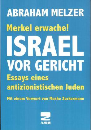 Merkel erwache! Israel vor Gericht von Melzer,  Abraham, Zuckermann,  Moshe