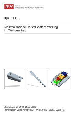 Merkmalbasierte Herstellkostenermittlung im Werkzeugbau von Behrens,  Bernd-Arno, Eilert,  Björn, Nyhuis,  Peter, Overmeyer,  Ludger