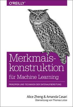 Merkmalskonstruktion für Machine Learning von Casari,  Amanda, Lotze,  Thomas, Zheng,  Alice