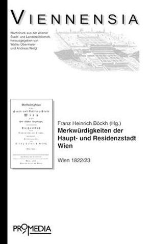 Merkwürdigkeiten der Haupt- und Residenzstadt Wien und ihrer nächsten Umgebung: Ein Handbuch für Einheimische und Fremde von Böckh,  Heinrich