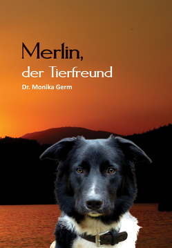 Merlin, der Tierfreund von Germ,  Monika Dr.