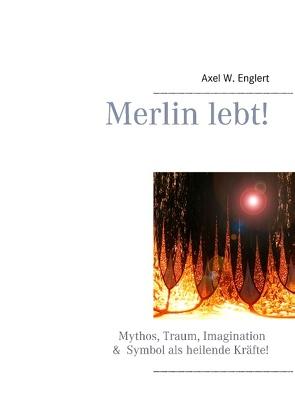 Merlin lebt! von Englert,  Axel W.