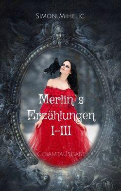 Merlin's Erzählungen I-III von Mihelic,  Simon