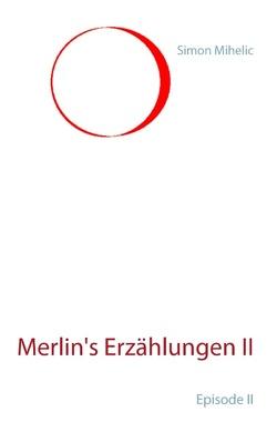 Merlin's Erzählungen II von Mihelic,  Simon