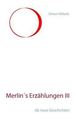 Merlin's Erzählungen III von Mihelic,  Simon