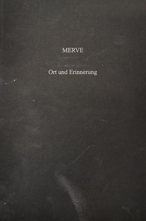 MERVE – Ort und Erinnerung von Angerer,  Martin, Giehl,  Klaus, Museen d. Stadt Regensburg, Peesoa,  Fernando