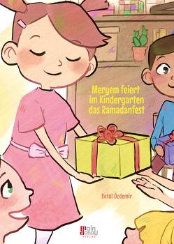 Meryem feiert im Kindergarten das Ramadanfest von Alka,  Onur, Bayram,  Atiye, Giesenberg,  Frank, Hirschberger,  Linius, Özdemir,  Betül