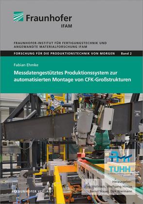 Messdatengestütztes Produktionssystem zur automatisierten Montage von CFK-Großstrukturen. von Ehmke,  Fabian, Hintze,  Wolfgang, Mayer,  Bernd, Niermann,  Dirk, Wollnack,  Jörg