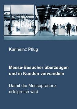 Messe-Besucher überzeugen und in Kunden verwandeln von Pflug,  Karlheinz