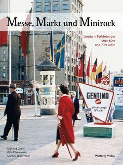 Messe, Markt und Minirock – Leipzig in Farbe von Güldemann,  Martina, Künnemann,  Otto, Ulmer,  Manfred