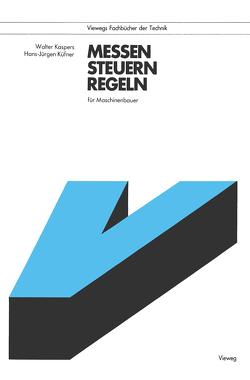Messen, Steuern, Regeln für Maschinenbauer von Kaspers,  Walter