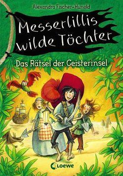 Messerlillis wilde Töchter – Das Rätsel der Geisterinsel von Fischer-Hunold,  Alexandra, Kunert,  Almud