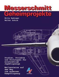 Messerschmitt Geheimprojekte von Degel,  Wolfgang, Radinger,  Willy, Schick,  Walter