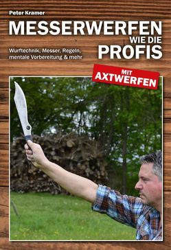 Messerwerfen wie die Profis – mit Axtwerfen von Krämer,  Peter