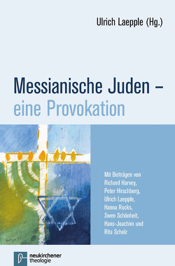 Messianische Juden – eine Provokation von Harvey,  Richard, Hirschberg,  Peter, Laepple,  Ulrich, Rucks,  Hanna, Scholz,  Hans-Joachim, Schönheit,  Swen