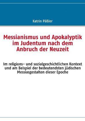 Messianismus und Apokalyptik im Judentum nach dem Anbruch der Neuzeit von Päßler,  Katrin