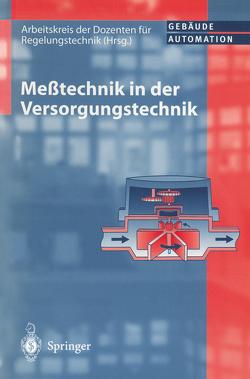 Meßtechnik in der Versorgungstechnik von Arbeitskreis der Dozenten für Regelungstechnik, Fromm,  B., Karbach,  A., Krinniger,  H., Otto,  D., Schiele,  J., Schröter,  R., Striebel,  D., Tiersch,  Wilfried, Wolff,  D.