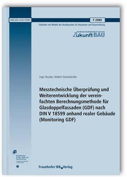Messtechnische Überprüfung und Weiterentwicklung der vereinfachten Berechnungsmethode für Glasdoppelfassaden (GDF) nach DIN V 18599 anhand realer Gebäude (Monitoring GDF). Abschlussbericht. von Heusler,  Ingo, Sinnesbichler,  Herbert
