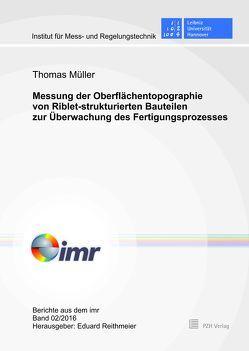 Messung der Oberflächentopographie von Riblet-strukturierten Bauteilen zur Überwachung des Fertigungsprozesses von Mueller,  Thomas, Reithmeier,  Eduard