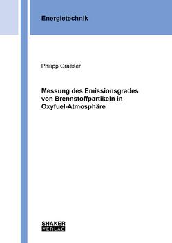 Messung des Emissionsgrades von Brennstoffpartikeln in Oxyfuel-Atmosphäre von Graeser,  Philipp