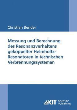 Messung und Berechnung des Resonanzverhaltens gekoppelter Helmholtz-Resonatoren in technischen Verbrennungssystemen von Bender,  Christian