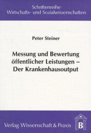 Messung und Bewertung öffentlicher Leistungen – Der Krankenhausoutput von Steiner,  Peter