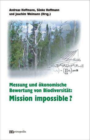 Messung und ökonomische Bewertung von Biodiversität: Mission impossible? von Hoffmann,  Andreas, Hoffmann,  Sönke, Weimann,  Joachim