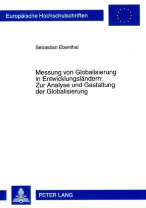 Messung von Globalisierung in Entwicklungsländern: Zur Analyse und Gestaltung der Globalisierung von Ebenthal,  Sebastian