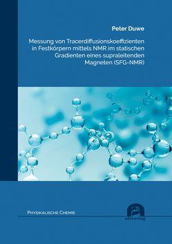 Messung von Tracerdiffusionskoeffizienten in Festkörpern mittels NMR im statischen Gradienten eines supraleitenden Magneten (SFG-NMR) von Duwe,  Peter