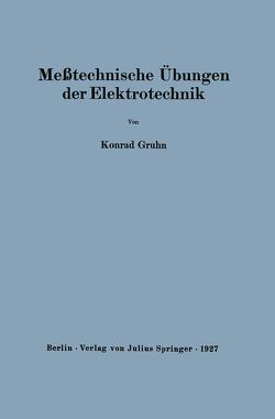 Meßtechnische Übungen der Elektrotechnik von Gruhn,  Konrad