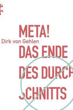 Meta! Das Ende des Durchschnitts »Premium« von Gehlen,  Dirk von