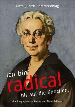 Meta Quarck-Hammerschlag: Ich bin radical bis auf die Knochen. von Eckhardt,  Dieter, Eckhardt,  Hanna