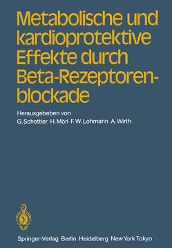 Metabolische und kardioprotektive Effekte durch Beta-Rezeptorenblockade von Lohmann,  F.W., Mörl,  H., Schettler,  G., Wirth,  A.