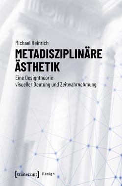 Metadisziplinäre Ästhetik von Heinrich,  Michael