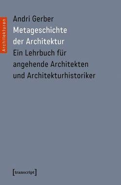 Metageschichte der Architektur von Alessi,  Alberto, Gerber,  Andri, Herres,  Uli, Meister,  Urs, Schurk,  Holger, Staub,  Peter