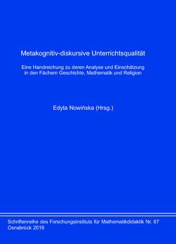 Metakognitiv-diskursive Unterrichtsqualität. Eine Handreichung zu deren Analyse und Einschätzung in den Fächern Geschichte, Mathematik und Religion von Nowińska,  Edyta