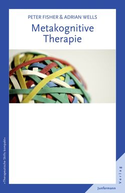 Metakognitive Therapie von Fisher,  Peter, Plata,  Guido, Wells,  Adrian